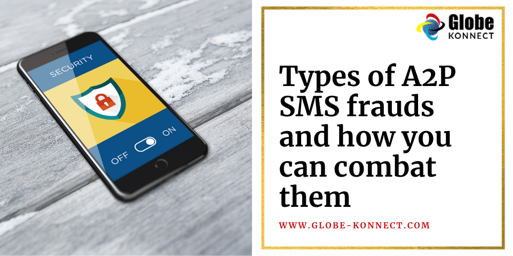 TYPES OF A2P SMS FRAUDS AND HOW YOU CAN COMBAT THEM